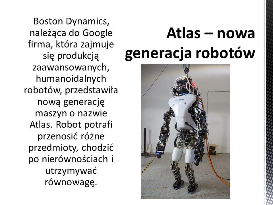 Boston Dynamics, należąca do Google firma, która zajmuje się produkcją zaawansowanych, humanoidalnych robotów, przedstawiła nową generację maszyn o nazwie Atlas.