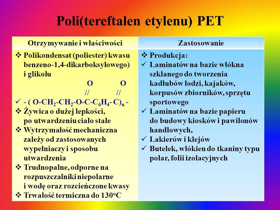 Poli(tereftalen etylenu) PET Otrzymywanie i właściwościZastosowanie  Polikondensat (poliester) kwasu benzeno-1,4-dikarboksylowego) i glikolu O O // /