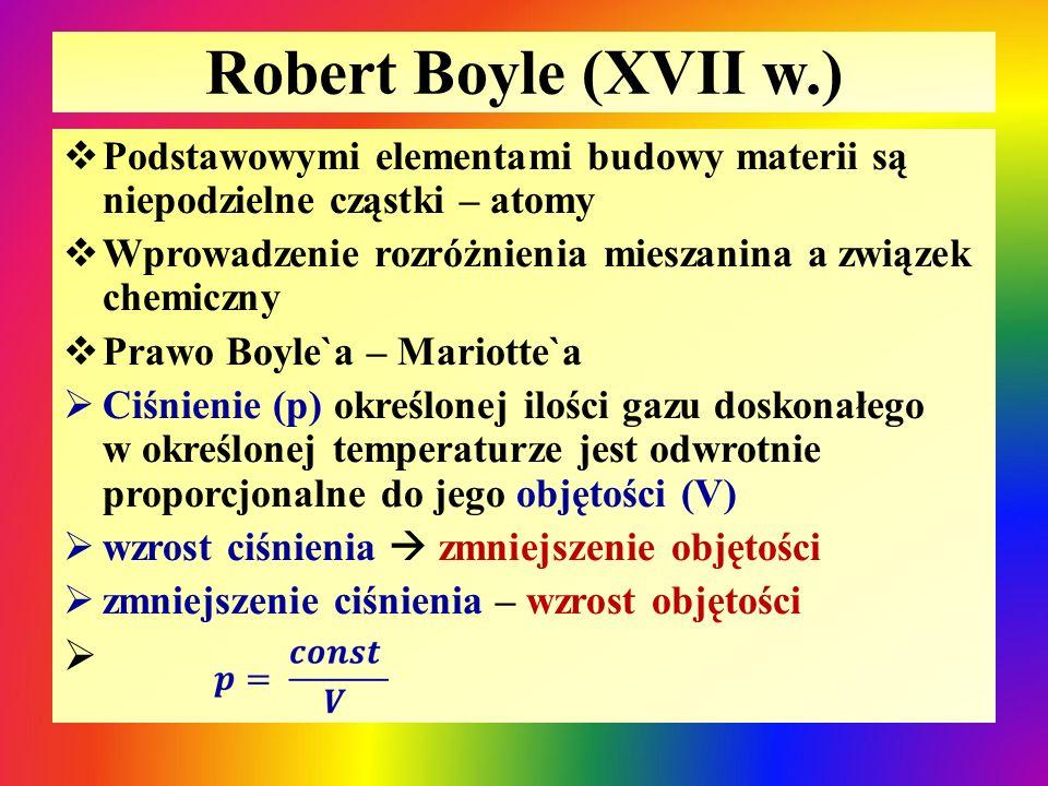 Robert Boyle (XVII w.)  Podstawowymi elementami budowy materii są niepodzielne cząstki – atomy  Wprowadzenie rozróżnienia mieszanina a związek chemi