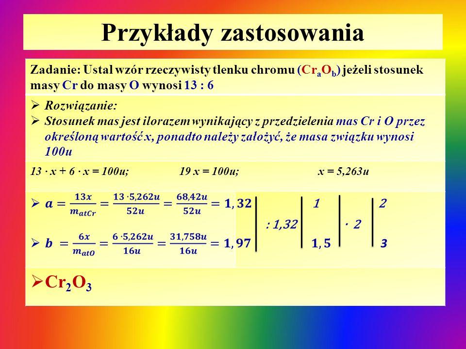 Przykłady zastosowania Zadanie: Ustal wzór rzeczywisty kwasu siarkowego H x S y O z, jeżeli procentowy udział mas pierwiastków wynosi: H – 1,12%; S – 35,96%; O – 62,92%  Rozwiązanie: należy przyjąć, że masa cząsteczkowa tego związku wynosi 100u, stąd masy pierwiastków w cząsteczce wynoszą odpowiednio:  m H = 1,12u; m S = 35,96u; m O = 62,92u H2S2O7H2S2O7