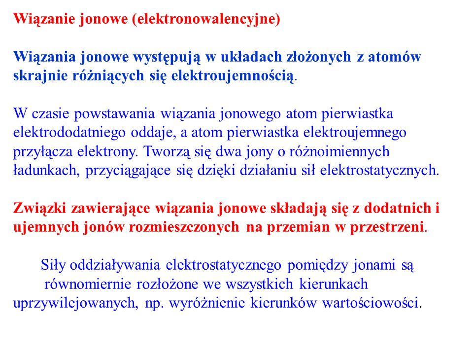 Wiązanie jonowe (elektronowalencyjne) Wiązania jonowe występują w układach złożonych z atomów skrajnie różniących się elektroujemnością.