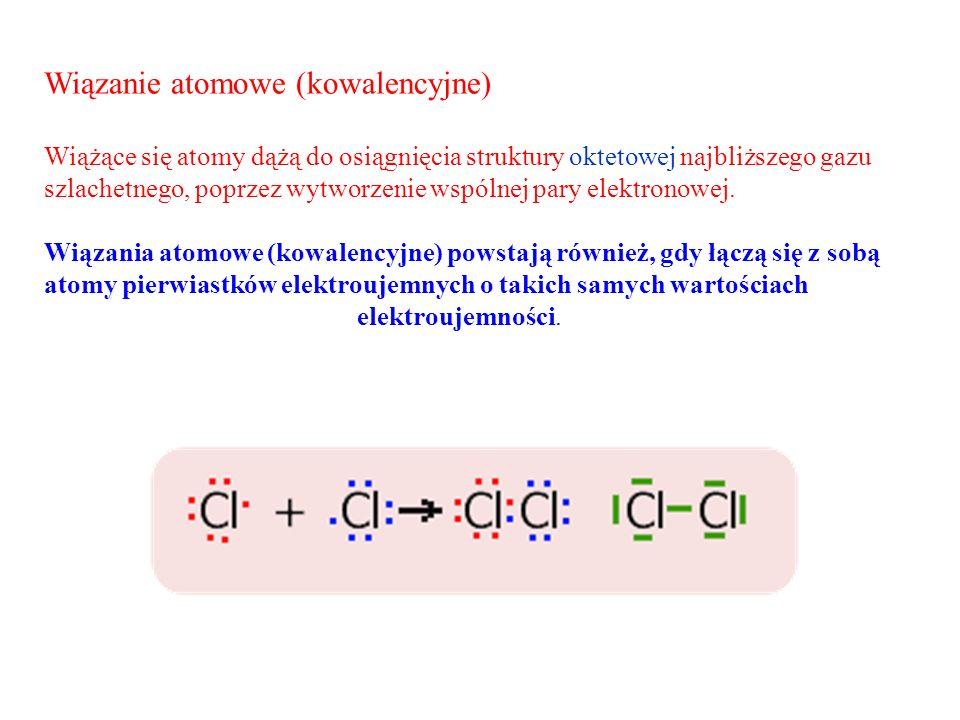 Wiązanie atomowe (kowalencyjne) Wiążące się atomy dążą do osiągnięcia struktury oktetowej najbliższego gazu szlachetnego, poprzez wytworzenie wspólnej pary elektronowej.