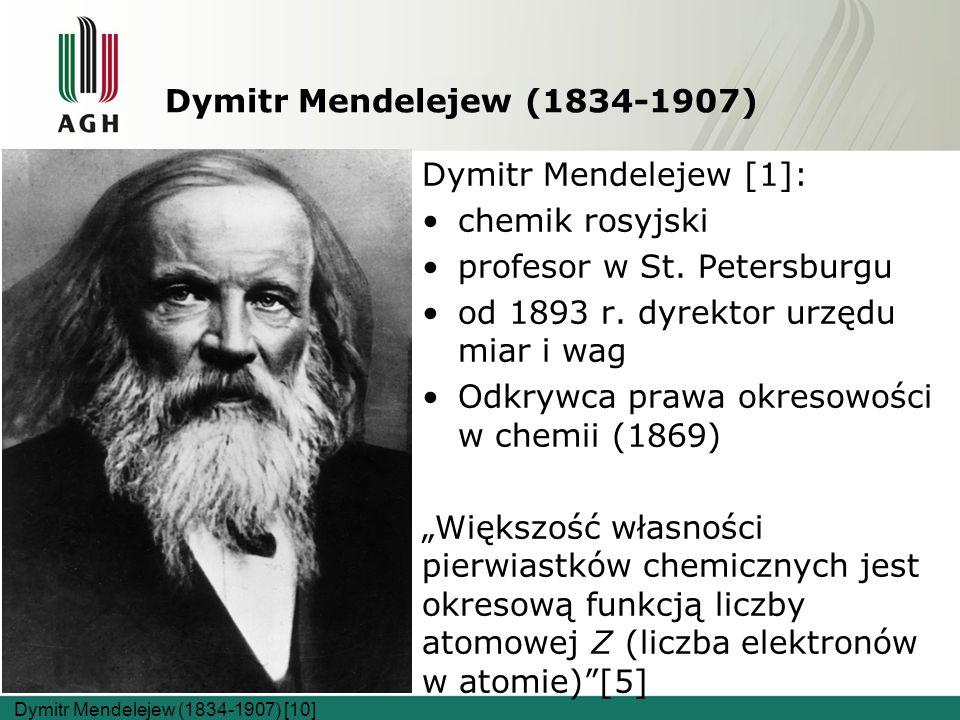 Dymitr Mendelejew (1834-1907) Dymitr Mendelejew [1]: chemik rosyjski profesor w St.
