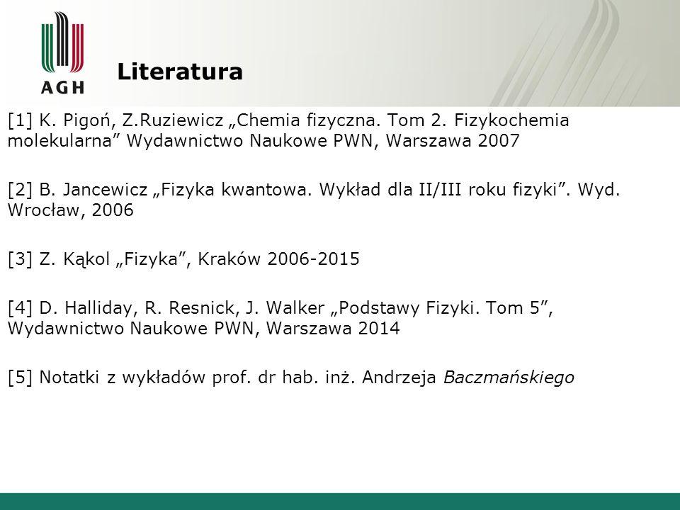 """Literatura [1] K. Pigoń, Z.Ruziewicz """"Chemia fizyczna."""