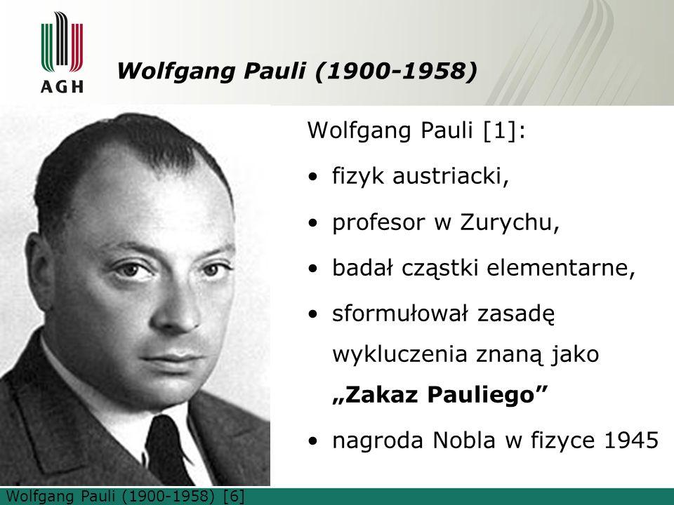 """Wolfgang Pauli (1900-1958) Wolfgang Pauli [1]: fizyk austriacki, profesor w Zurychu, badał cząstki elementarne, sformułował zasadę wykluczenia znaną jako """"Zakaz Pauliego nagroda Nobla w fizyce 1945 Wolfgang Pauli (1900-1958) [6]"""