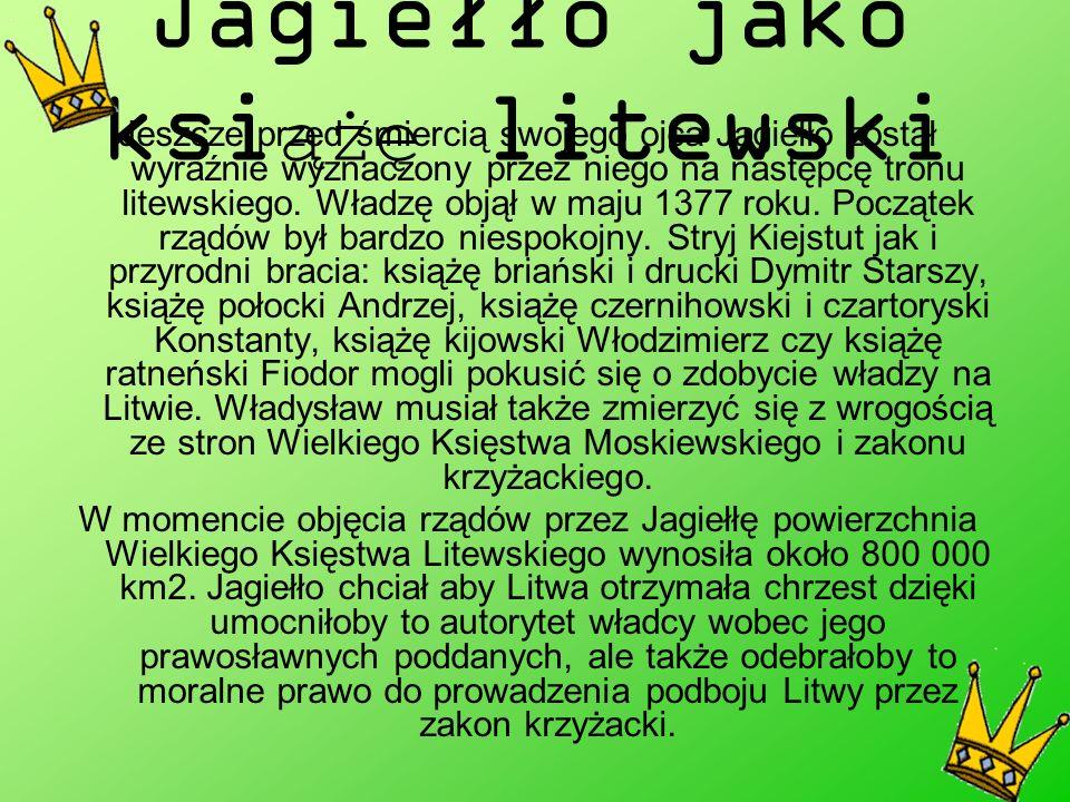 Jagiełło jako ksi ążę litewski Jeszcze przed śmiercią swojego ojca Jagiełło został wyraźnie wyznaczony przez niego na następcę tronu litewskiego.