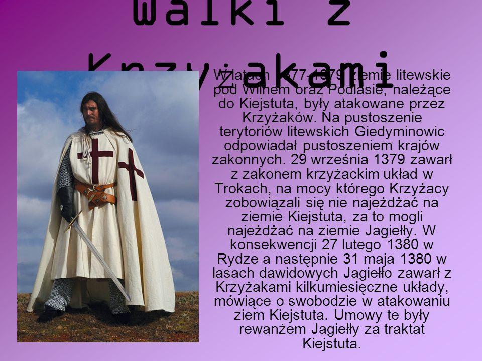 Walki z Krzy ż akami W latach 1377-1379 ziemie litewskie pod Wilnem oraz Podlasie, należące do Kiejstuta, były atakowane przez Krzyżaków.