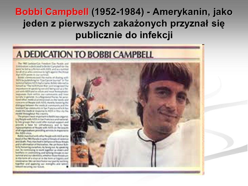Bobbi Campbell (1952-1984) - Amerykanin, jako jeden z pierwszych zakażonych przyznał się publicznie do infekcji