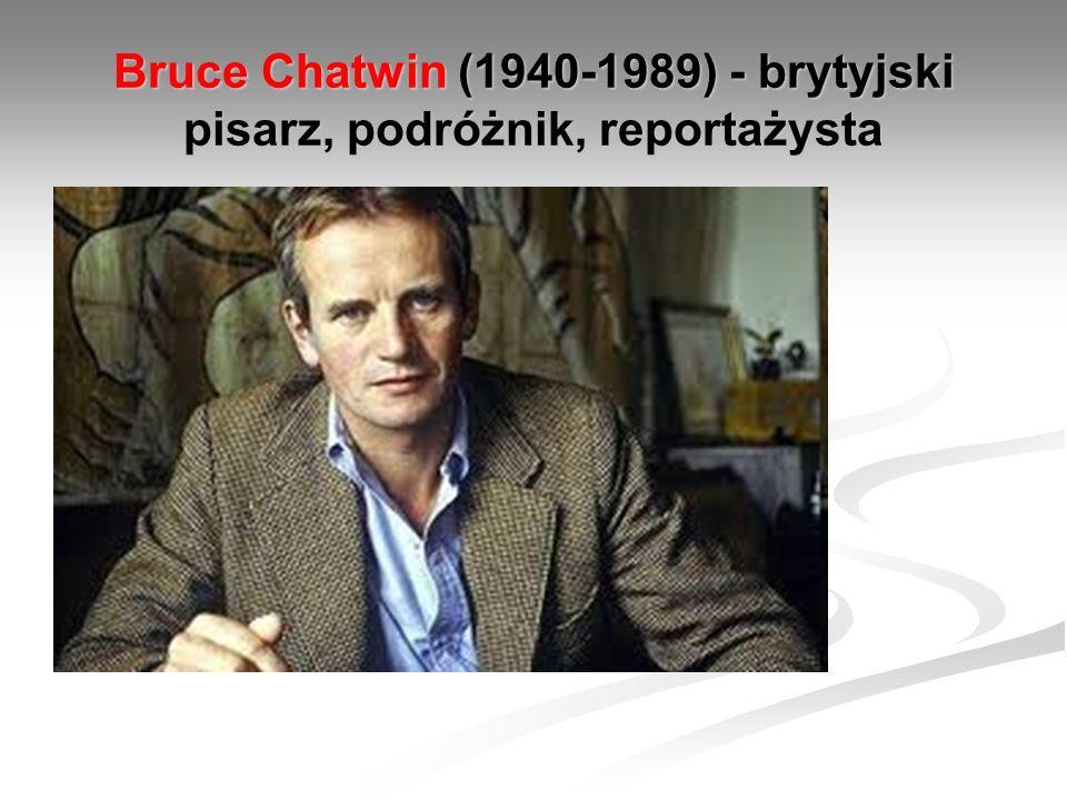 Bruce Chatwin (1940-1989) - brytyjski pisarz, podróżnik, reportażysta