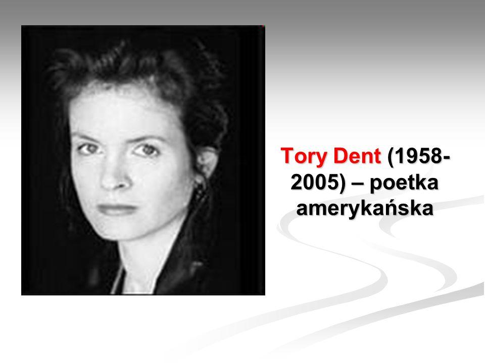 Tory Dent (1958- 2005) – poetka amerykańska