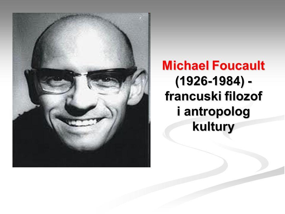 Michael Foucault (1926-1984) - francuski filozof i antropolog kultury