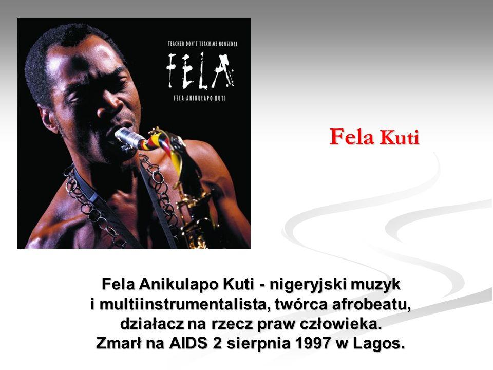 Fela Anikulapo Kuti - nigeryjski muzyk i multiinstrumentalista, twórca afrobeatu, działacz na rzecz praw człowieka. Zmarł na AIDS 2 sierpnia 1997 w La