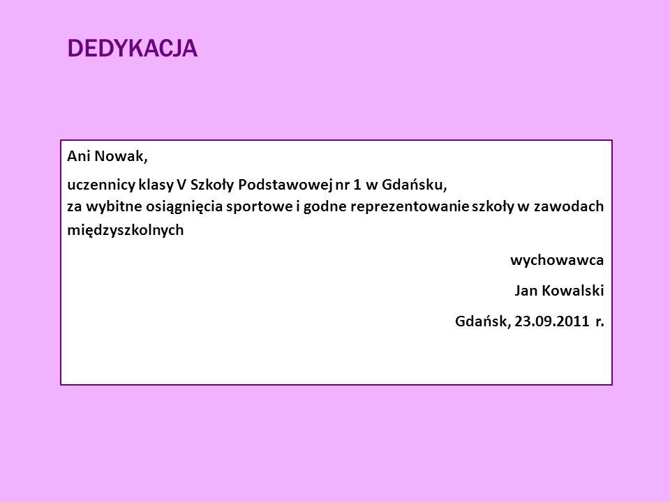 Ani Nowak, uczennicy klasy V Szkoły Podstawowej nr 1 w Gdańsku, za wybitne osiągnięcia sportowe i godne reprezentowanie szkoły w zawodach międzyszkolnych wychowawca Jan Kowalski Gdańsk, 23.09.2011 r.