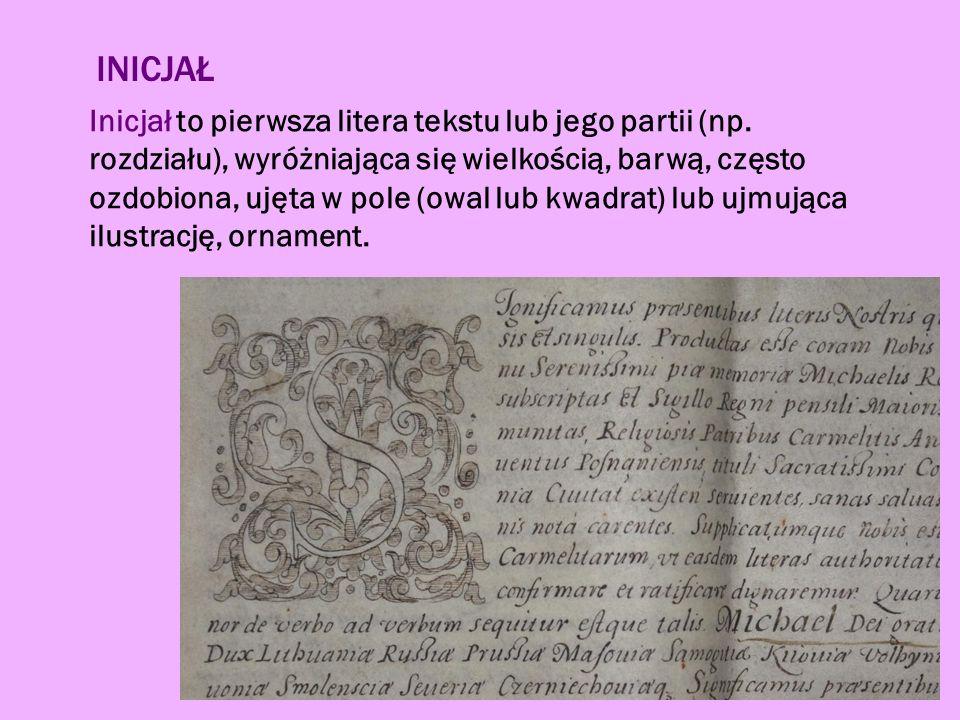 INICJAŁ Inicjał to pierwsza litera tekstu lub jego partii (np.