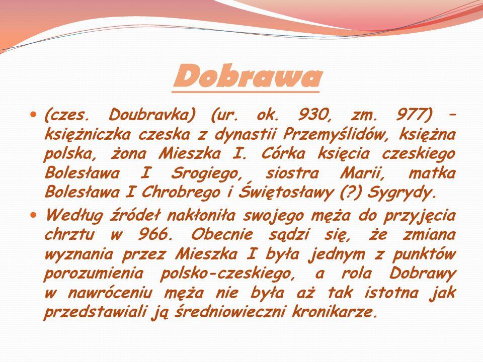 Dobrawa (czes. Doubravka) (ur. ok. 930, zm. 977) – księżniczka czeska z dynastii Przemyślidów, księżna polska, żona Mieszka I. Córka księcia czeskiego