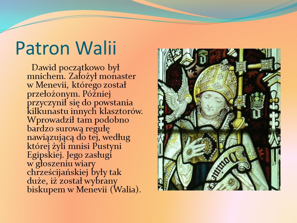 Patron Walii Dawid początkowo był mnichem. Założył monaster w Menevii, którego został przełożonym.