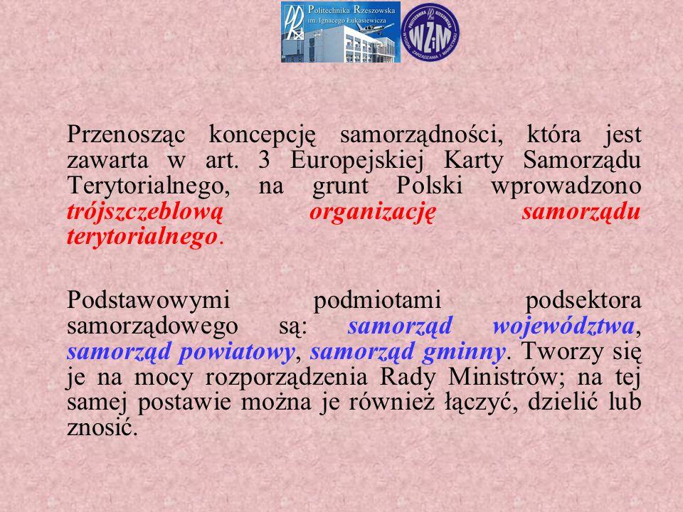 Przenosząc koncepcję samorządności, która jest zawarta w art. 3 Europejskiej Karty Samorządu Terytorialnego, na grunt Polski wprowadzono trójszczeblow