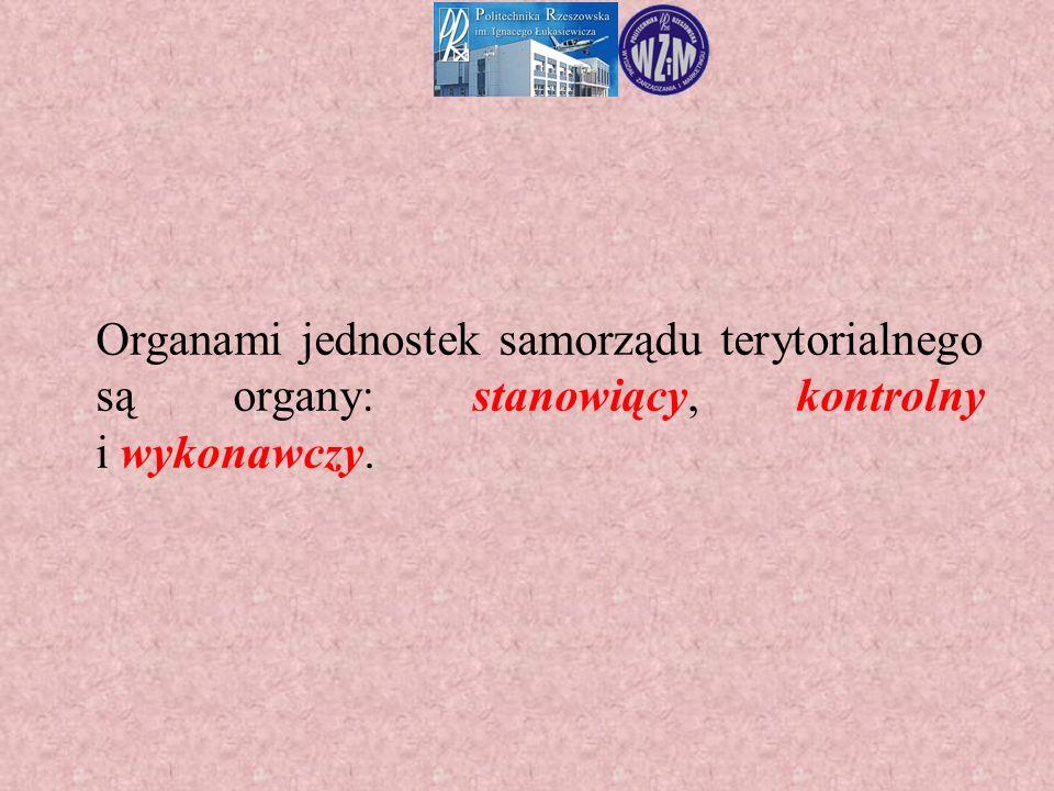 Organami jednostek samorządu terytorialnego są organy: stanowiący, kontrolny i wykonawczy.
