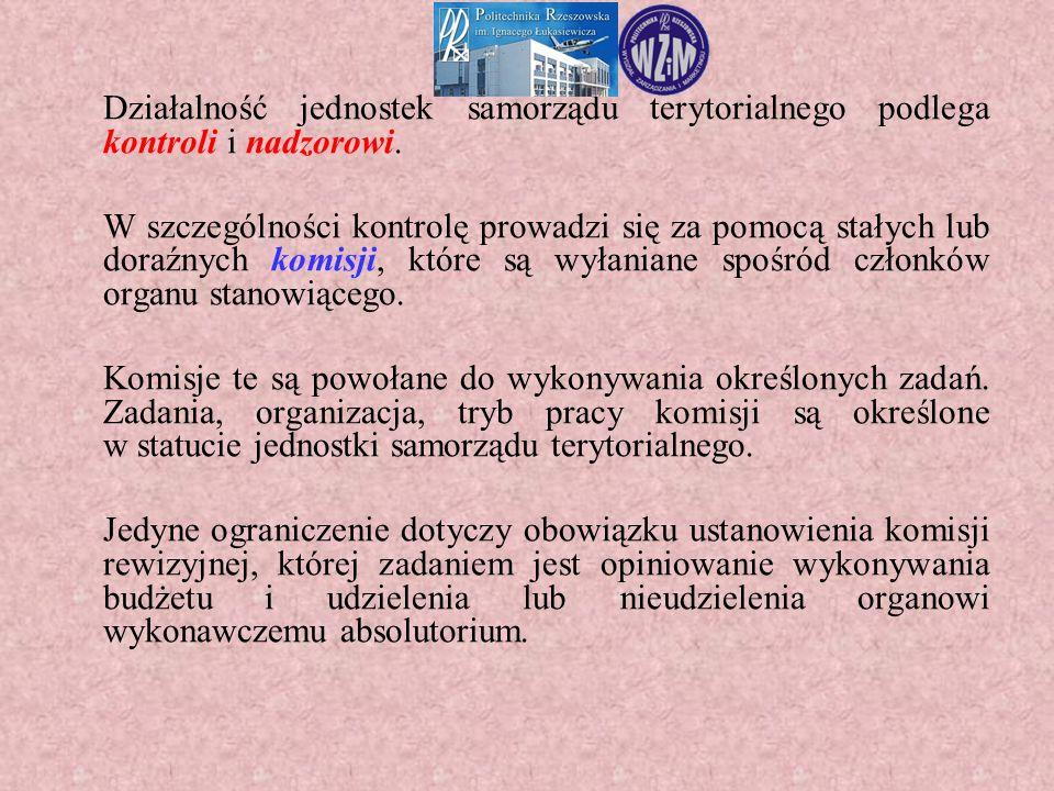 Działalność jednostek samorządu terytorialnego podlega kontroli i nadzorowi. W szczególności kontrolę prowadzi się za pomocą stałych lub doraźnych kom