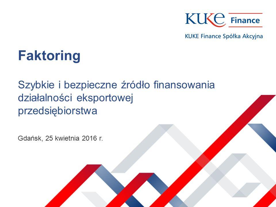 Faktoring Szybkie i bezpieczne źródło finansowania działalności eksportowej przedsiębiorstwa Gdańsk, 25 kwietnia 2016 r.