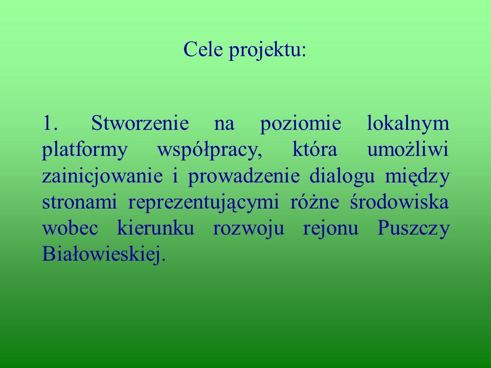 Cele projektu: 1.Stworzenie na poziomie lokalnym platformy współpracy, która umożliwi zainicjowanie i prowadzenie dialogu między stronami reprezentującymi różne środowiska wobec kierunku rozwoju rejonu Puszczy Białowieskiej.