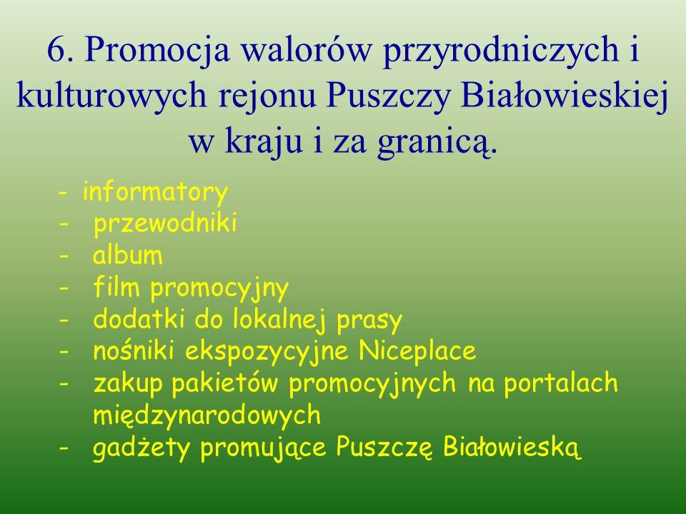 6. Promocja walorów przyrodniczych i kulturowych rejonu Puszczy Białowieskiej w kraju i za granicą.