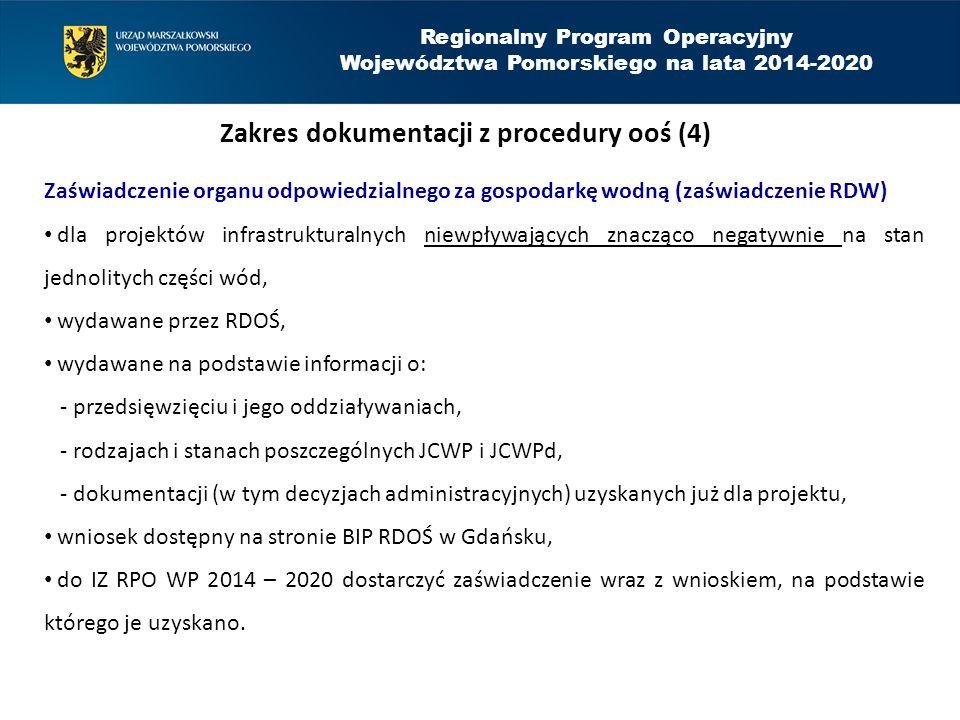 Regionalny Program Operacyjny Województwa Pomorskiego na lata 2014-2020 Zakres dokumentacji z procedury ooś (4) Zaświadczenie organu odpowiedzialnego