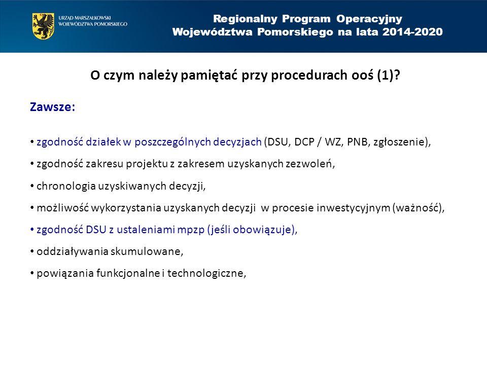 Regionalny Program Operacyjny Województwa Pomorskiego na lata 2014-2020 O czym należy pamiętać przy procedurach ooś (1)? Zawsze: zgodność działek w po