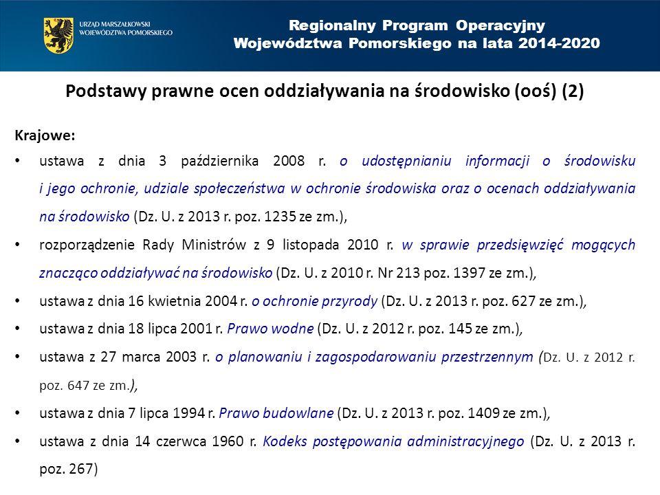 Regionalny Program Operacyjny Województwa Pomorskiego na lata 2014-2020 Rodzaje ocen oddziaływania na środowisko Ocena oddziaływania przedsięwzięcia na środowisko Ocena oddziaływania na obszar Natura 2000 Ponowna ocena oddziaływania przedsięwzięcia na środowisko Transgraniczna ocena oddziaływania na środowisko PROJEKT PROJEKT PLANU / PROGRAMU/ STRATEGII Strategiczna ocena oddziaływania na środowisko W RPO WP 2014 – 2020 oceniana tylko dla konkretnych rodzajów projektów (rewitalizacja).