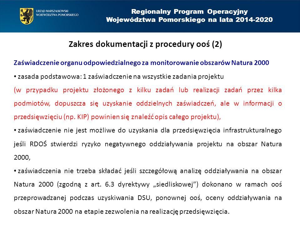 Regionalny Program Operacyjny Województwa Pomorskiego na lata 2014-2020 Zakres dokumentacji z procedury ooś (2) Zaświadczenie organu odpowiedzialnego