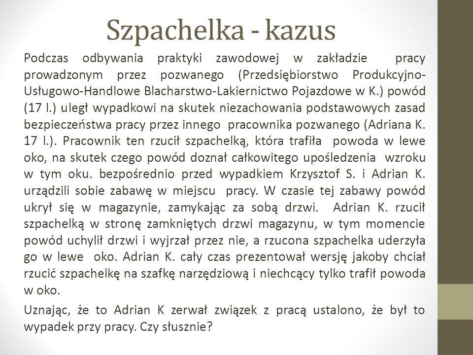 Szpachelka - kazus Podczas odbywania praktyki zawodowej w zakładzie pracy prowadzonym przez pozwanego (Przedsiębiorstwo Produkcyjno- Usługowo-Handlowe