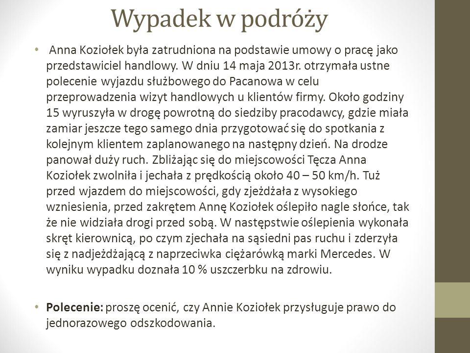 Wypadek w podróży Anna Koziołek była zatrudniona na podstawie umowy o pracę jako przedstawiciel handlowy. W dniu 14 maja 2013r. otrzymała ustne polece