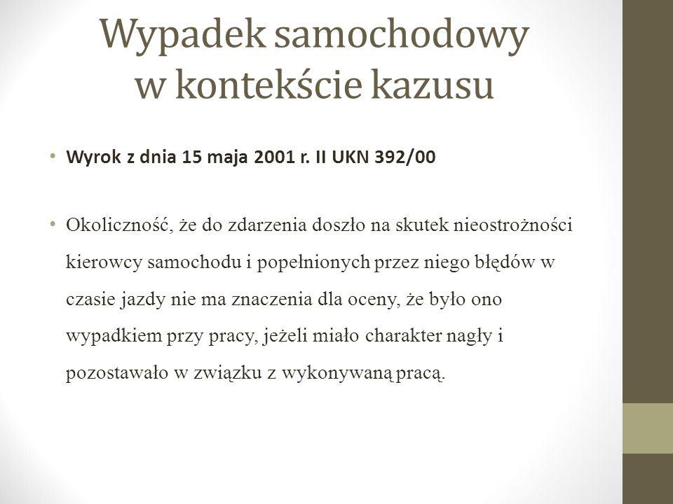Wypadek samochodowy w kontekście kazusu Wyrok z dnia 15 maja 2001 r. II UKN 392/00 Okoliczność, że do zdarzenia doszło na skutek nieostrożności kierow