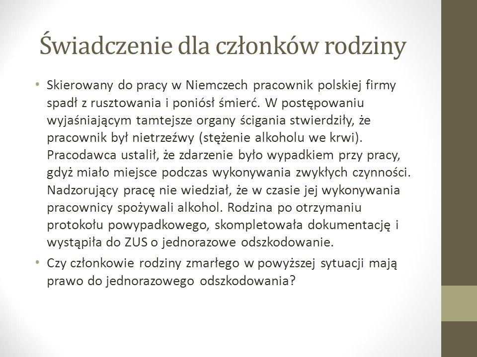 Świadczenie dla członków rodziny Skierowany do pracy w Niemczech pracownik polskiej firmy spadł z rusztowania i poniósł śmierć.