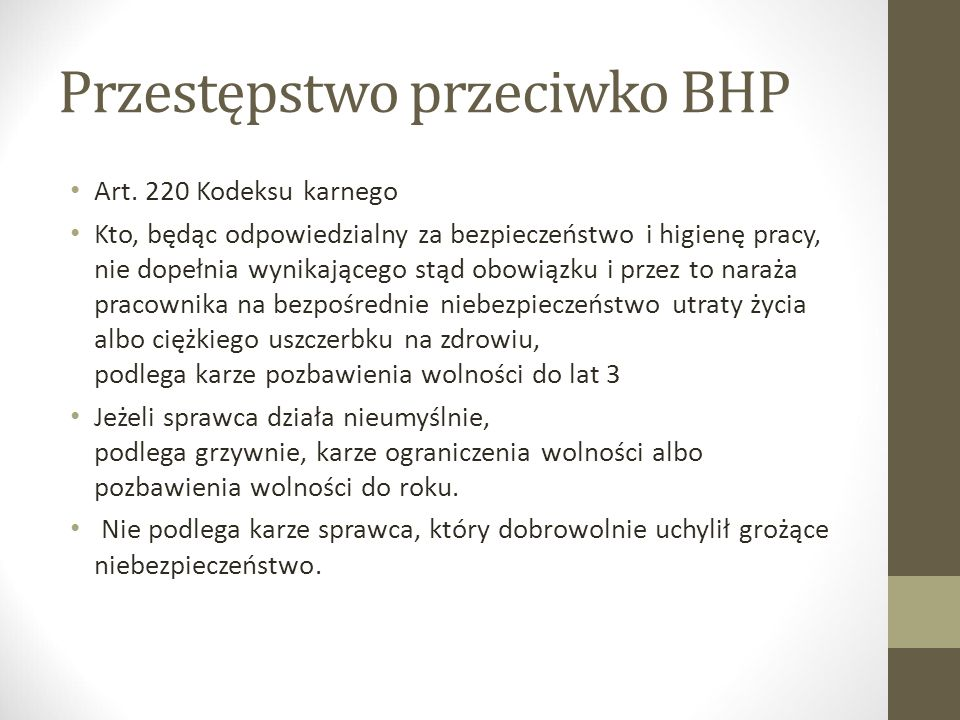 Przestępstwo przeciwko BHP Art. 220 Kodeksu karnego Kto, będąc odpowiedzialny za bezpieczeństwo i higienę pracy, nie dopełnia wynikającego stąd obowią