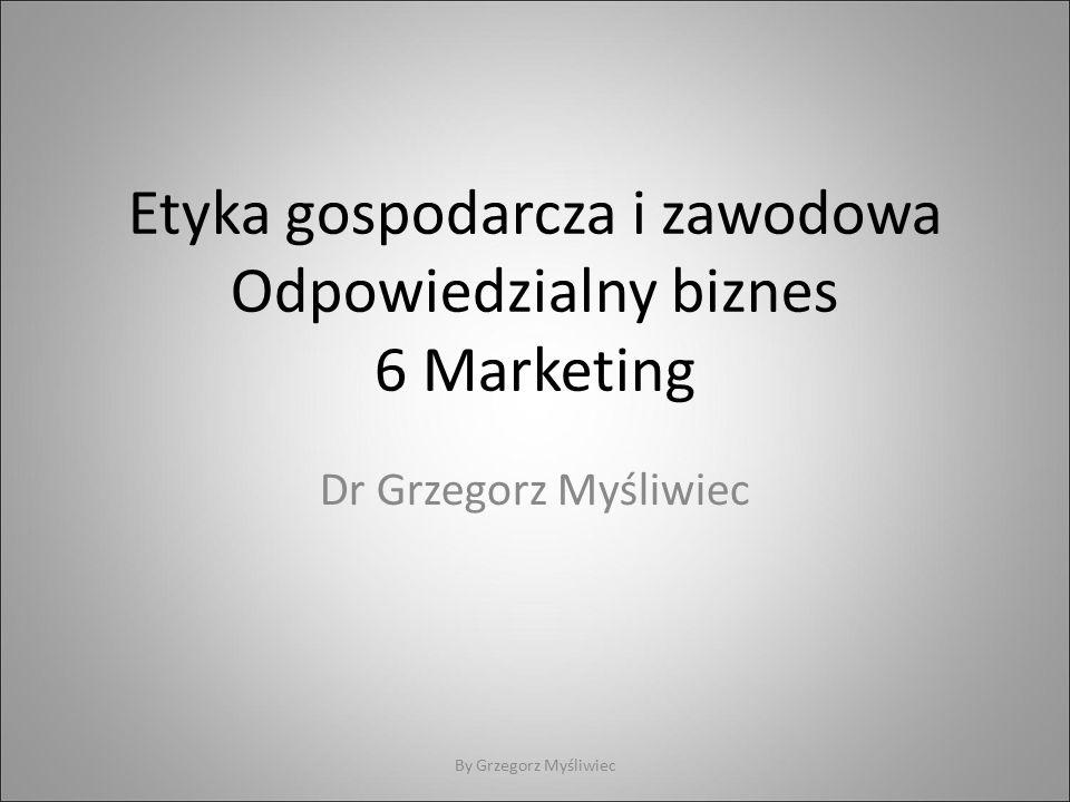 Etyka gospodarcza i zawodowa Odpowiedzialny biznes 6 Marketing Dr Grzegorz Myśliwiec By Grzegorz Myśliwiec