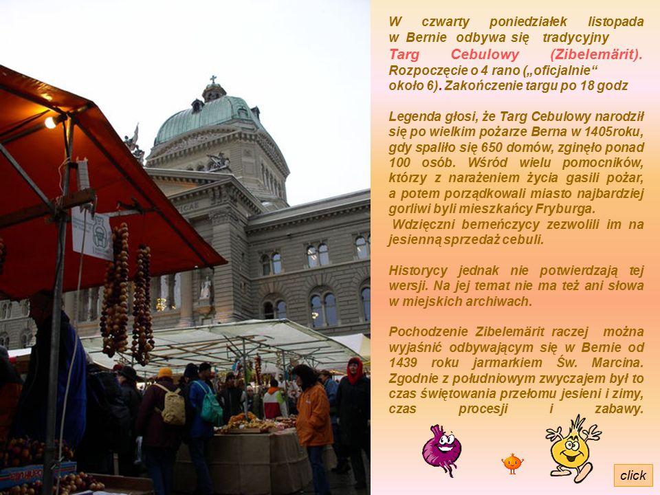 W czwarty poniedziałek listopada w Bernie odbywa się tradycyjny Targ Cebulowy (Zibelemärit).