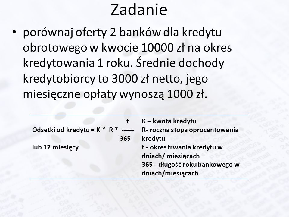 Zadanie porównaj oferty 2 banków dla kredytu obrotowego w kwocie 10000 zł na okres kredytowania 1 roku. Średnie dochody kredytobiorcy to 3000 zł netto