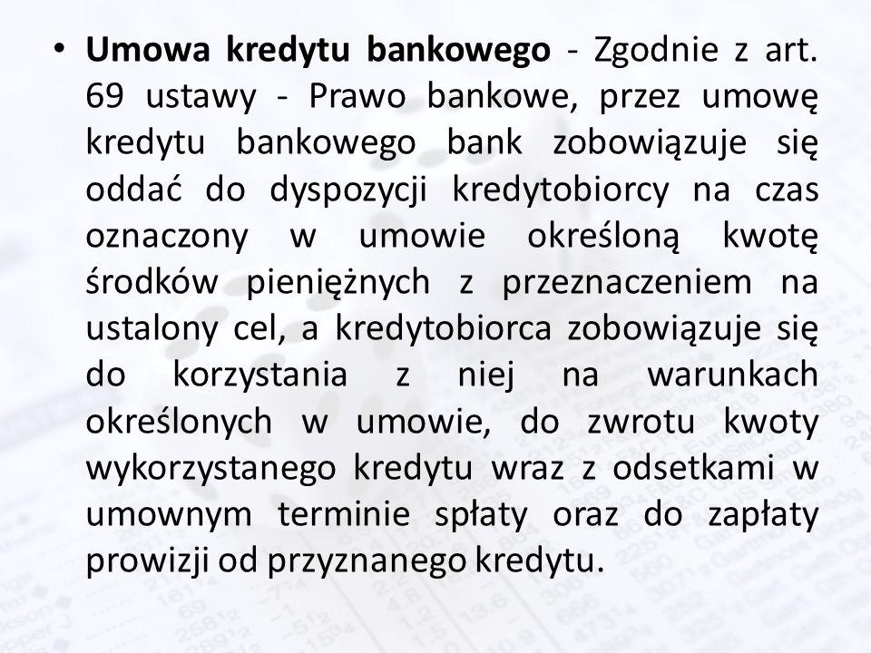 Umowa kredytu bankowego - Zgodnie z art. 69 ustawy - Prawo bankowe, przez umowę kredytu bankowego bank zobowiązuje się oddać do dyspozycji kredytobior