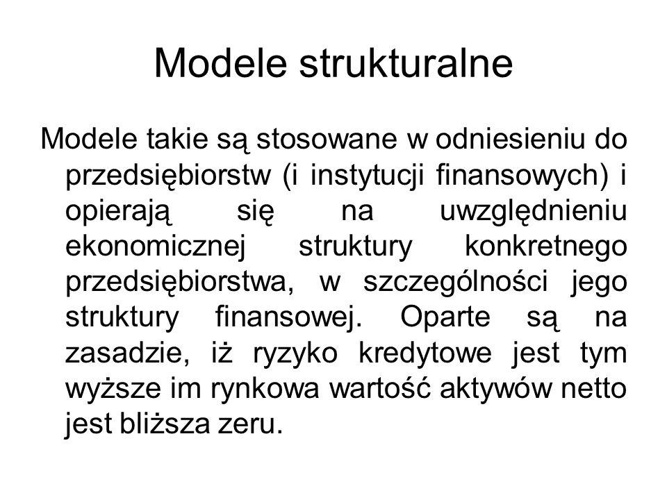 Modele strukturalne Modele takie są stosowane w odniesieniu do przedsiębiorstw (i instytucji finansowych) i opierają się na uwzględnieniu ekonomicznej struktury konkretnego przedsiębiorstwa, w szczególności jego struktury finansowej.
