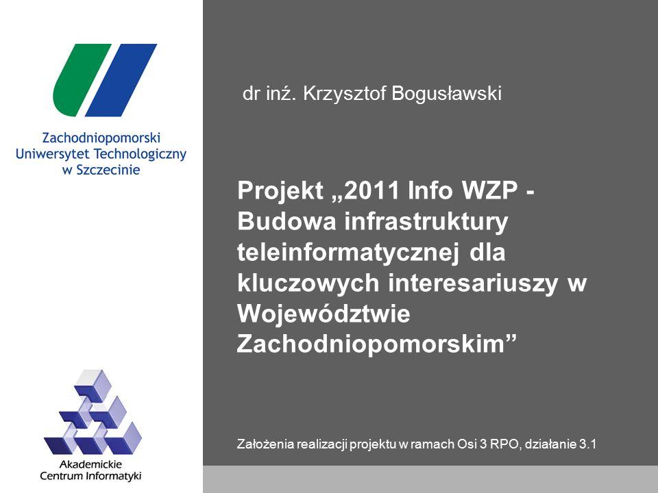 """Projekt """"2011 Info WZP - Budowa infrastruktury teleinformatycznej dla kluczowych interesariuszy w Województwie Zachodniopomorskim Założenia realizacji projektu w ramach Osi 3 RPO, działanie 3.1 dr inź."""