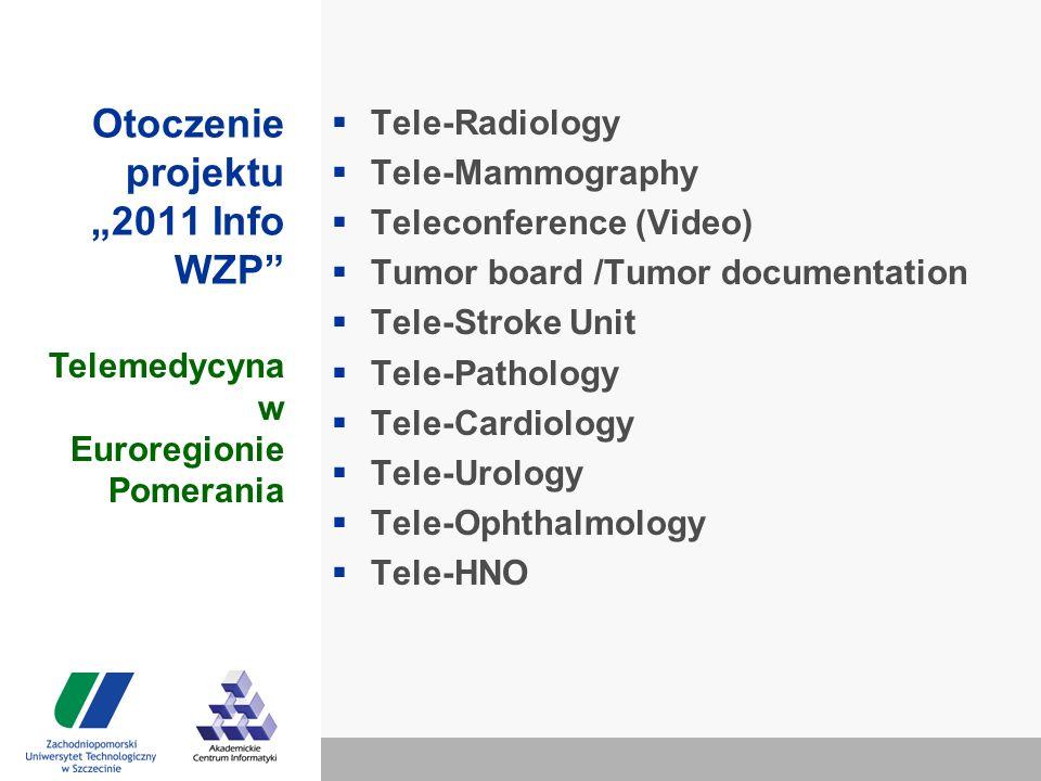 "Otoczenie projektu ""2011 Info WZP  Tele-Radiology  Tele-Mammography  Teleconference (Video)  Tumor board /Tumor documentation  Tele-Stroke Unit  Tele-Pathology  Tele-Cardiology  Tele-Urology  Tele-Ophthalmology  Tele-HNO Telemedycyna w Euroregionie Pomerania"