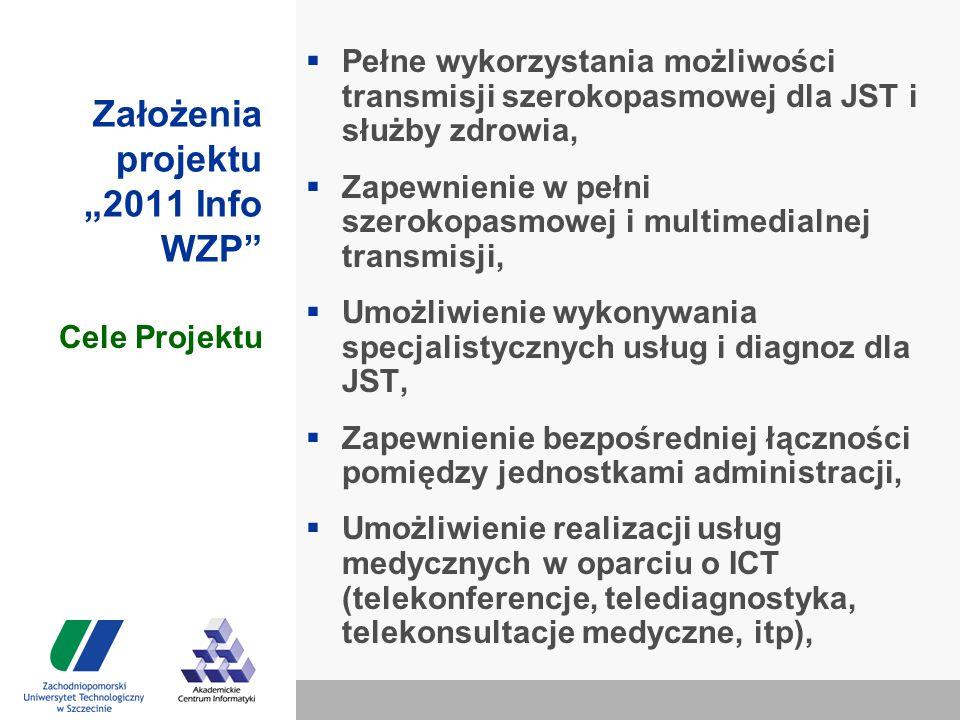 """Założenia projektu """"2011 Info WZP  Pełne wykorzystania możliwości transmisji szerokopasmowej dla JST i służby zdrowia,  Zapewnienie w pełni szerokopasmowej i multimedialnej transmisji,  Umożliwienie wykonywania specjalistycznych usług i diagnoz dla JST,  Zapewnienie bezpośredniej łączności pomiędzy jednostkami administracji,  Umożliwienie realizacji usług medycznych w oparciu o ICT (telekonferencje, telediagnostyka, telekonsultacje medyczne, itp), Cele Projektu"""