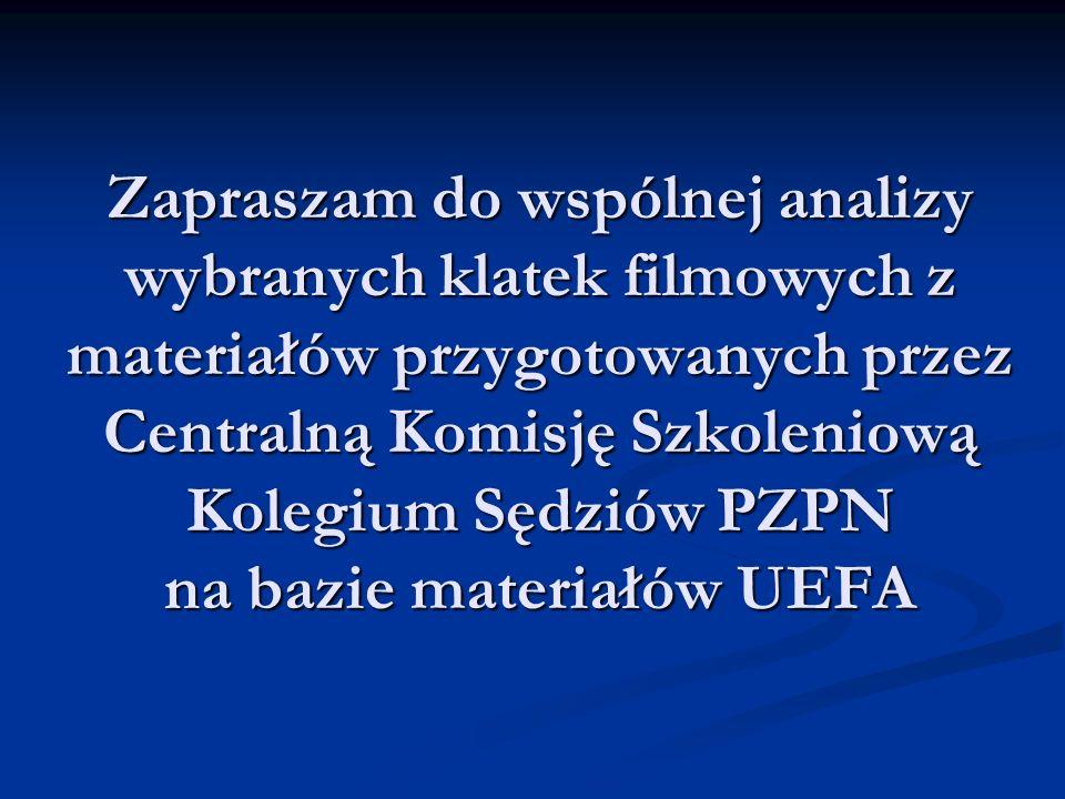 Zapraszam do wspólnej analizy wybranych klatek filmowych z materiałów przygotowanych przez Centralną Komisję Szkoleniową Kolegium Sędziów PZPN na bazie materiałów UEFA