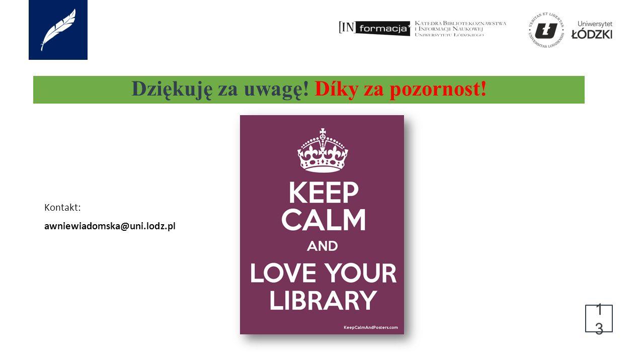 Kontakt: awniewiadomska@uni.lodz.pl 13 Dziękuję za uwagę! Díky za pozornost!