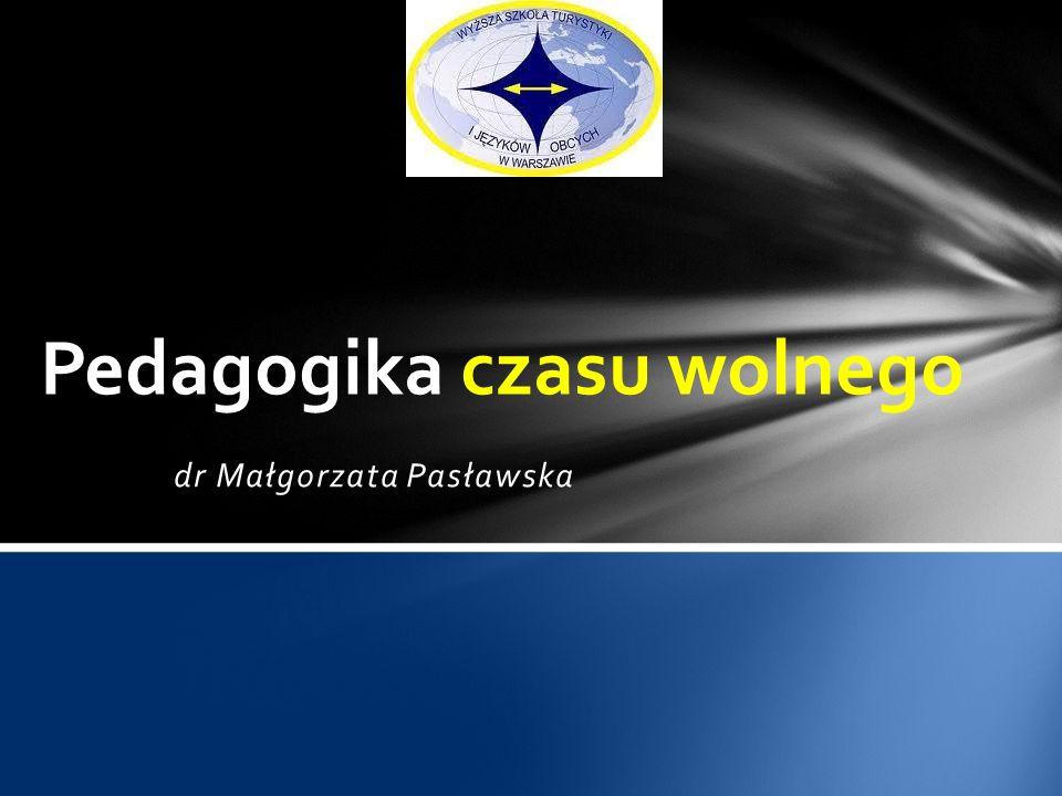 dr Małgorzata Pasławska Pedagogika czasu wolnego