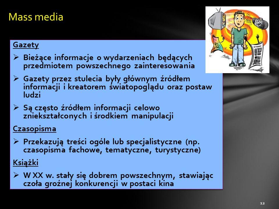 Gazety  Bieżące informacje o wydarzeniach będących przedmiotem powszechnego zainteresowania  Gazety przez stulecia były głównym źródłem informacji i