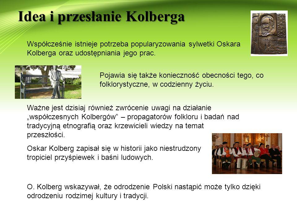 Idea i przesłanie Kolberga Pojawia się także konieczność obecności tego, co folklorystyczne, w codzienny życiu.