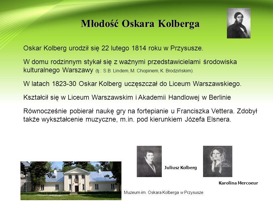 MłodośćOskaraKolberga Młodość Oskara Kolberga Oskar Kolberg urodził się 22 lutego 1814 roku w Przysusze.