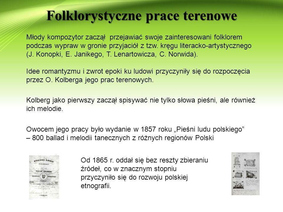 Folklorystyczne prace terenowe Idee romantyzmu i zwrot epoki ku ludowi przyczyniły się do rozpoczęcia przez O.